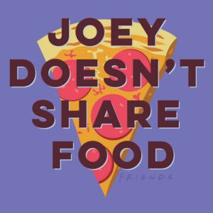 Poster Friends - Joey doesn't share food